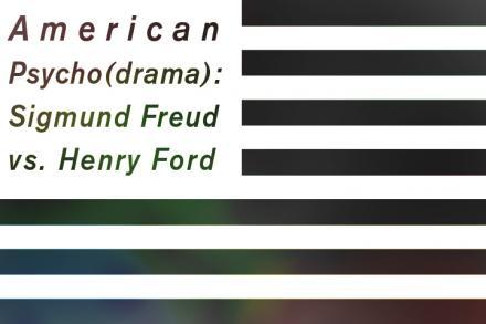 American Psycho(drama): Sigmund Freud vs. Henry Ford