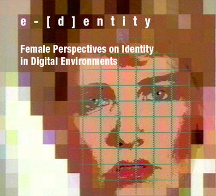 e-[d]entity: Female Perspectives on Identity in Digital Environments